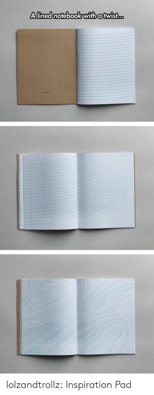 pad: Alined notebook with a twist.c. lolzandtrollz:  Inspiration Pad
