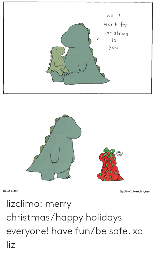 Liz Climo: all 1  want for  christmas  is  you  TO  OAD  © liz climo  lizclimo. tumblr.com lizclimo:  merry christmas/happy holidays everyone! have fun/be safe. xo liz