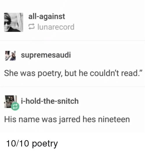 """jarred: all-against  lunarecord  supremesaudi  She was poetry, but he couldn't read.""""  i-hold-the-snitch  His name was jarred hes nineteen 10/10 poetry"""