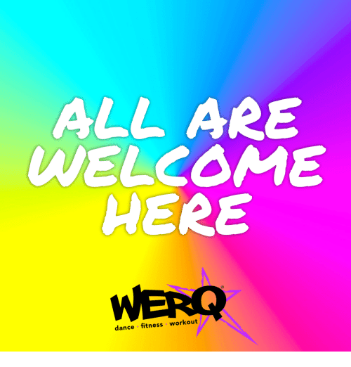 Werq: ALL ARE  WELCOME  HERE  WERQ  dance . fitness workout