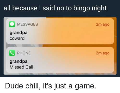 All Because I Said No To Bingo Night Messages 2m Ago Grandpa Coward