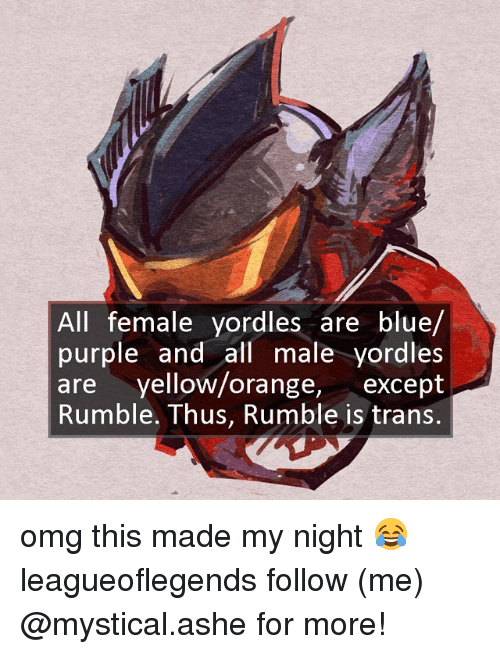 Ashe: All female yordles are blue/  purple and all male yordles  are yellow/orange, except  Rumble. Thus, Rumble is trans. omg this made my night 😂 leagueoflegends follow (me) @mystical.ashe for more!