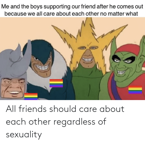 Other: All friends should care about each other regardless of sexuality