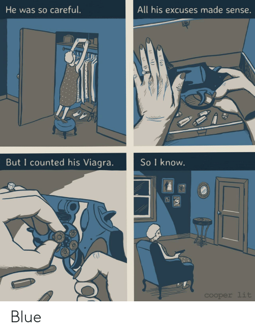 Lit, Blue, and Viagra: All his excuses made sense.  He was so careful.  But I counted his Viagra.  So I know.  cOoper lit  ( Blue