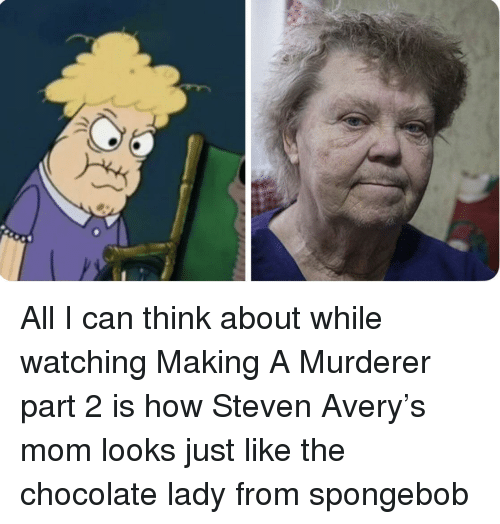 Making a Murderer, SpongeBob, and Steven Avery: All I can think about while watching Making A Murderer part 2 is how Steven Avery's mom looks just like the chocolate lady from spongebob