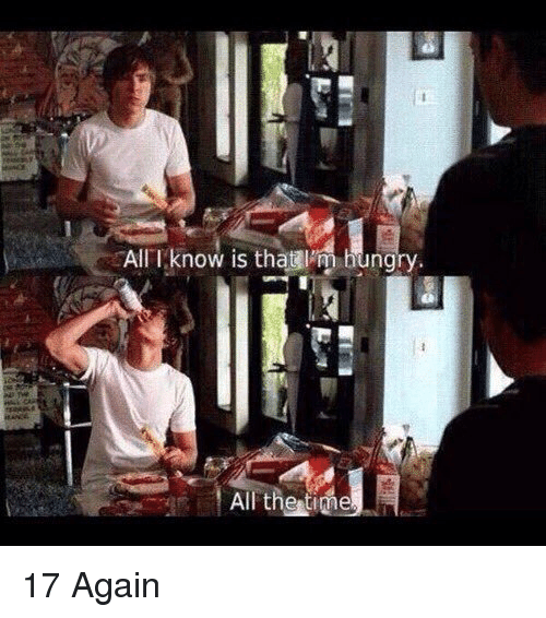 17 again: All I know is that hungry.  i All the time 17 Again