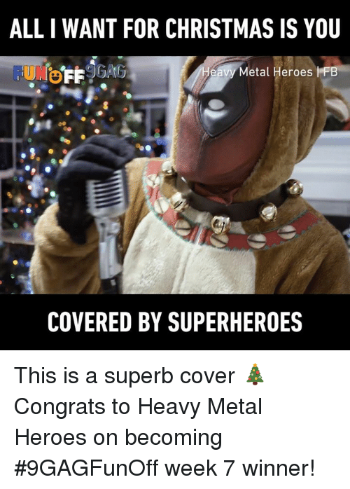 all i want for christmas: ALL I WANT FOR CHRISTMAS IS YOU  Metal Heroes I FlB  COVERED BY SUPERHEROES This is a superb cover 🎄  Congrats to Heavy Metal Heroes on becoming #9GAGFunOff week 7 winner!