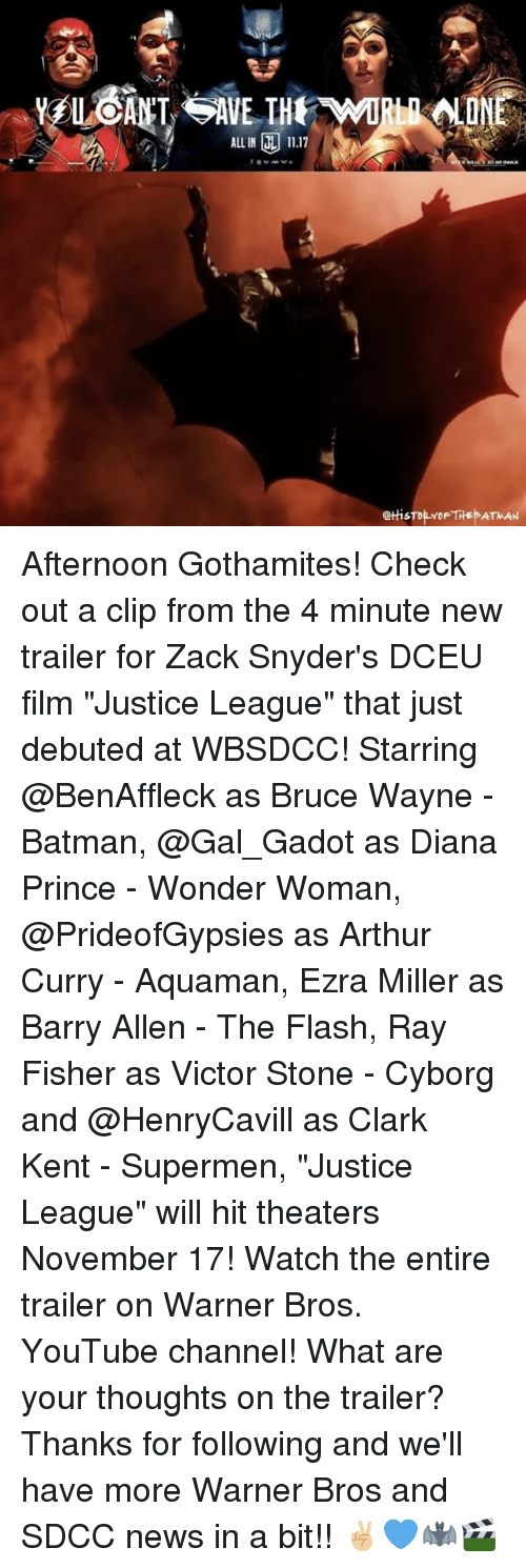 """Arthur, Batman, and Clark Kent: ALL IN 11.17  @tHis Afternoon Gothamites! Check out a clip from the 4 minute new trailer for Zack Snyder's DCEU film """"Justice League"""" that just debuted at WBSDCC! Starring @BenAffleck as Bruce Wayne - Batman, @Gal_Gadot as Diana Prince - Wonder Woman, @PrideofGypsies as Arthur Curry - Aquaman, Ezra Miller as Barry Allen - The Flash, Ray Fisher as Victor Stone - Cyborg and @HenryCavill as Clark Kent - Supermen, """"Justice League"""" will hit theaters November 17! Watch the entire trailer on Warner Bros. YouTube channel! What are your thoughts on the trailer? Thanks for following and we'll have more Warner Bros and SDCC news in a bit!! ✌🏼💙🦇🎬"""