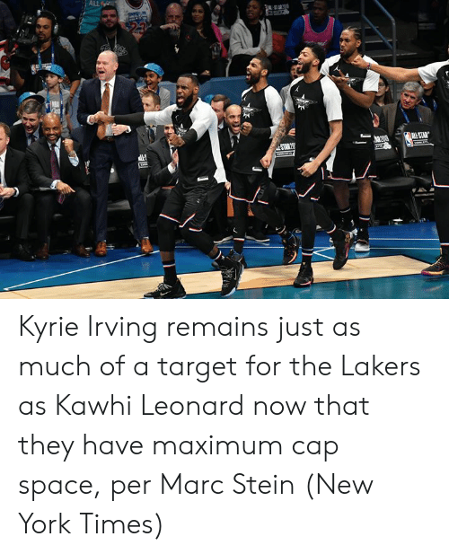 Kyrie Irving, Los Angeles Lakers, and New York: ALL  MI-STAR  STAR 20  Lastis1. Kyrie Irving remains just as much of a target for the Lakers as Kawhi Leonard now that they have maximum cap space, per Marc Stein (New York Times)