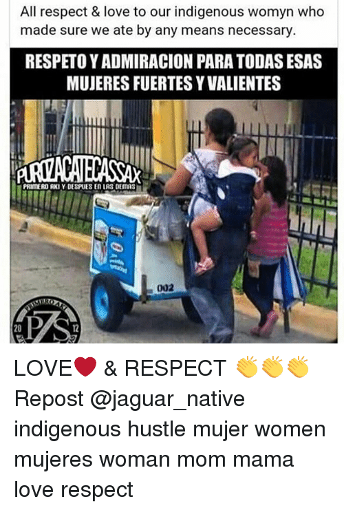 nativism: All respect & love to our indigenous Womyn Who  made sure we ate by any means necessary  RESPETOYADMIRACION PARA TODAS ESAS  MUJERESFUERTESYVALIENTES  PRIMEROURKIY DESPIJES En LRS DEIMAS  002 LOVE❤ & RESPECT 👏👏👏 Repost @jaguar_native indigenous hustle mujer women mujeres woman mom mama love respect