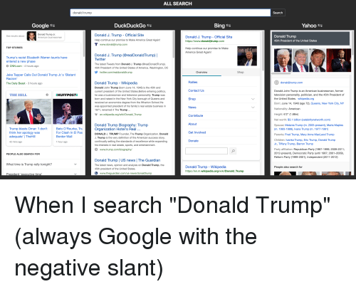 """America, Children, and cnn.com: ALL SEARCH  donald trump  Search  Google *s  DuckDuckGo  Bing  Yahoo  Donald Trump Jr  American businessman  Donald J. Trump - Official Site  Help continue our promise to Make America Great Again!  T www.donaldjtrump.com  See results about  Donald J. Trump - Official Site  https://www.donaldjtrump.com  Donald Trump  45th President of the United States  TOP STORIES  Help continue our promise to Make  America Great Again!  Donald J. Trump (@realDonaldTrump)  Twitter  The latest Tweets from Donald J. Trump (@realDonaldTrump)  45th President of the United States of America. Washington, DC  Trump's racist Elizabeth Warren taunts have  entered a new phase  CNN.com - 4 hours ago  twitter.com/realdonaldtrump  Overview  Shop  Jake Tapper Calls Out Donald Trump Jr.'s 'Blatant  Racism  Rallies  Contact Us  Shop  donaldjtrump.com  Donald Trump- Wikipedia  Donald John Trump (born June 14, 1946) is the 45th and  current president of the United States.Before entering politics,  he was a businessman and television personality. Trump was  born and raised in the New York City borough of Queens and  received an economics degree from the Wharton School.He  was appointed president of his family's real estate business in  1971, renamed it The Trump  W en.wikipedia.org/wiki/Donald Trump  The Daily Beast 3 hours ago  Donald John Trump is an American businessman, former  television personality, politician, and the 45th President of  the United States. wikipedia.org  Born: June 14, 1946 (age 72), Queens, New York City, NY  Nationality: American  THE HILL  HUFFPOST  News  Donald Trump Biography: Trump  Organization Hotel's Real..  DONALD J. TRUMP Founder, The Trump Organization. Donald  J. Trump is the very definition of the American success story,  continually setting the standards of excellence while expanding  his interests in real estate, sports, and entertainment.  О www.trump.com/biography/  Contribute  About  Get Involved  Donate  Height: 6'2"""" (1.88m)  N"""