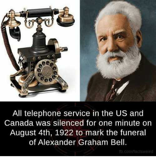 us-and-canada: All telephone service in the US and  Canada was silenced for one minute on  August 4th, 1922 to mark the funeral  of Alexander Graham Bell.  fb.com/factsweird
