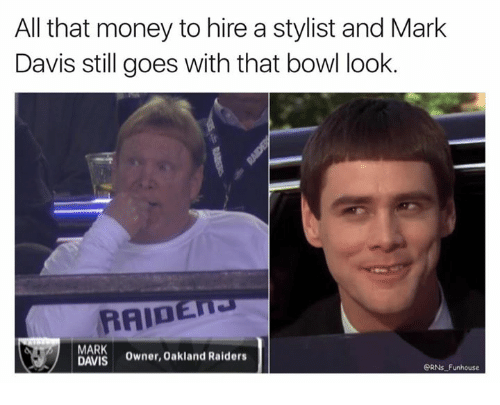 Money, Oakland Raiders, and Raiders: All that money to hire a stylist and Mark  Davis still goes with that bowl look.  RAIDEHJ  MARK  DAVIS  Owner, Oakland Raiders  ORNs Funhouse