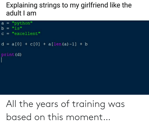 years: All the years of training was based on this moment…