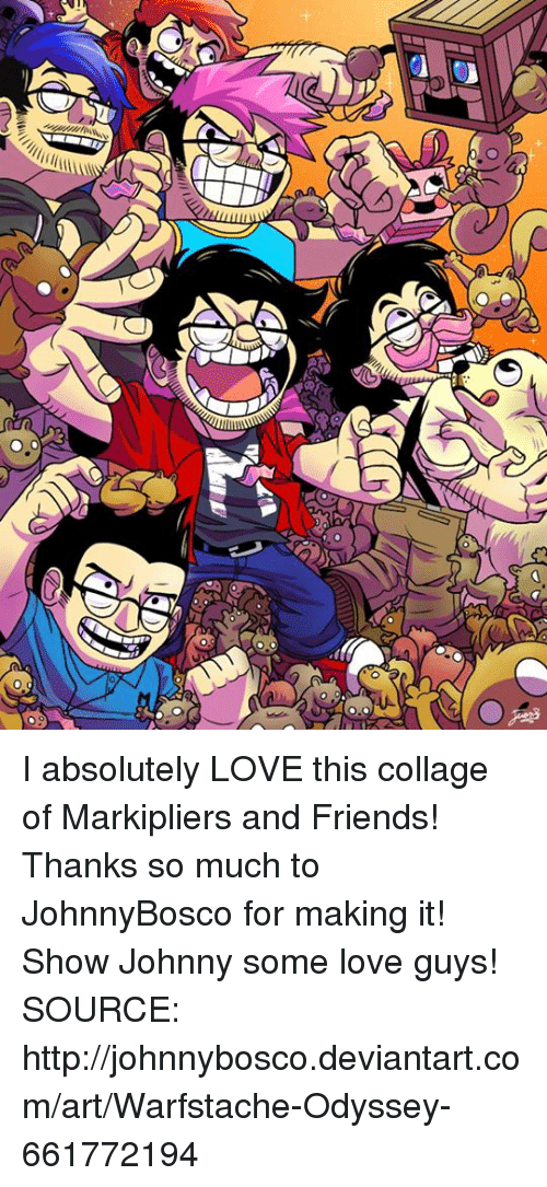 Dank, Deviantart, and 🤖: all U  (LS  U I absolutely LOVE this collage of Markipliers and Friends! Thanks so much to JohnnyBosco for making it! Show Johnny some love guys!  SOURCE: http://johnnybosco.deviantart.com/art/Warfstache-Odyssey-661772194