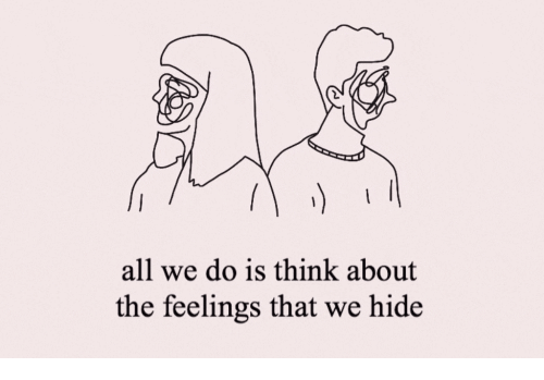 Hide, Think, and All: all we do is think about  the feelings that we hide
