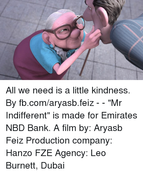 "Dank, Bank, and Emirates: All we need is a little kindness.  By fb.com/aryasb.feiz - - ""Mr Indifferent"" is made for Emirates NBD Bank. A film by: Aryasb Feiz  Production company: Hanzo FZE Agency: Leo Burnett, Dubai"