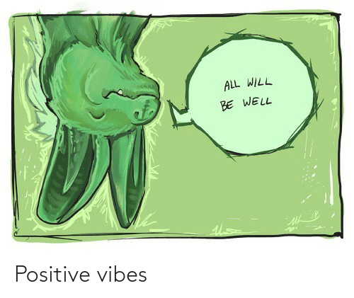 positive: ALL WILL  BE WELL Positive vibes