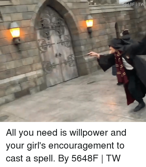 Dank, Girls, and 🤖: All you need is willpower and your girl's encouragement to cast a spell.  By 5648F | TW