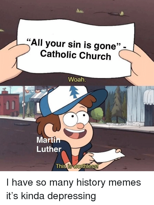 """Church, Memes, and History: All your sin is gone""""  Catholic Church  35  Woah  Marti  Luther  Thi I have so many history memes it's kinda depressing"""
