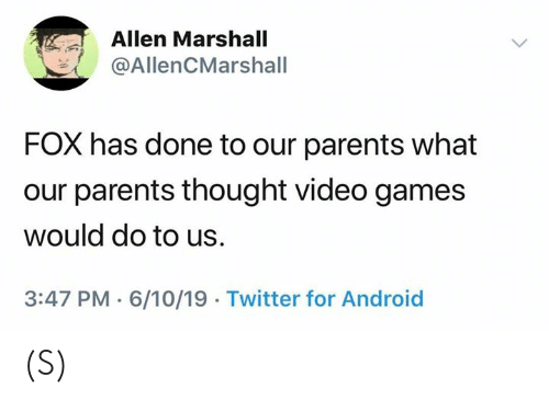 marshall: Allen Marshall  @AllenCMarshall  FOX has done to our parents what  our parents thought video games  would do to us  3:47 PM 6/10/19 Twitter for Android (S)