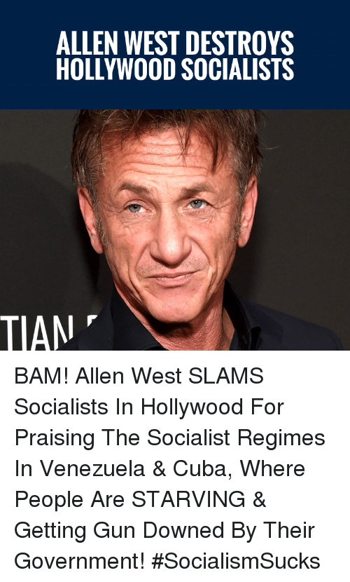 Cuba: ALLEN WEST DESTROYS  HOLLYWOOD SOCIALISTS  TIAN BAM! Allen West SLAMS Socialists In Hollywood For Praising The Socialist Regimes In Venezuela & Cuba, Where People Are STARVING & Getting Gun Downed By Their Government! #SocialismSucks