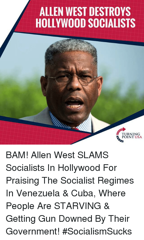 Memes, Cuba, and Venezuela: ALLEN WEST DESTROYS  HOLLYWOOD SOCIALISTS  TURNING  POINT USA BAM! Allen West SLAMS Socialists In Hollywood For Praising The Socialist Regimes In Venezuela & Cuba, Where People Are STARVING & Getting Gun Downed By Their Government! #SocialismSucks