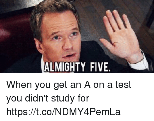 test-you: ALMIGHTY FIVE When you get an A on a test you didn't study for https://t.co/NDMY4PemLa
