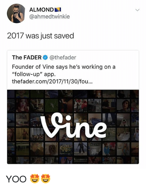 """Funny, Vine, and Working: ALMONDAI  @ahmedtwinkie  2017 was just saved  The FADER @thefader  Founder of Vine says he's working ona  """"follow-up"""" app.  thefader.com/2017/11/30/fou...  ine YOO 🤩🤩"""