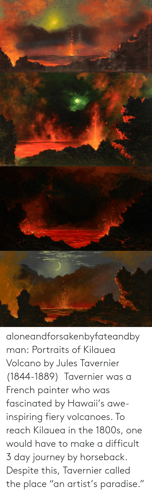 "Hawaii: aloneandforsakenbyfateandbyman:  Portraits of Kilauea Volcano by Jules Tavernier (1844-1889)    Tavernier was a French painter who was fascinated by Hawaii's awe-inspiring fiery volcanoes. To reach Kilauea in the 1800s, one would have to make a difficult 3 day journey by horseback. Despite this, Tavernier called the place ""an artist's paradise."""