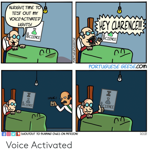 Portuguese: ALRIGHT TIME TO  TEST OUT MY  nVOICE-ACTIVATEDv  HEY CLARENCE  LIGHTS!  CIENCE  CIENCE  PORTUGUESE GEESE.COM  CIENCE  CIENCE  TAVI  2018  SHOUTOUT TO BLAMING OWLS ON PATREON! Voice Activated