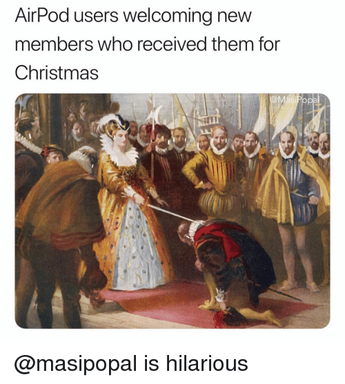 New Members: AlrPod users welcoming new  members who received them for  Christmas @masipopal is hilarious