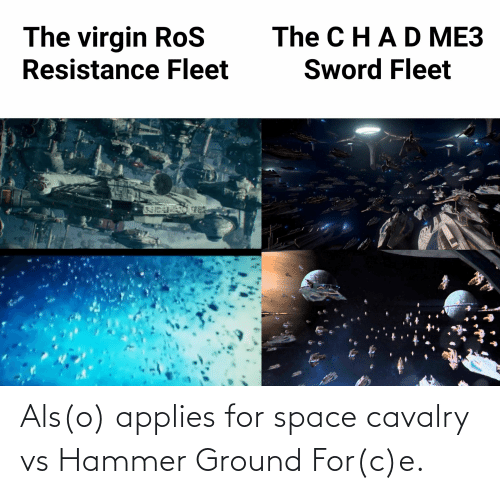 als: Als(o) applies for space cavalry vs Hammer Ground For(c)e.