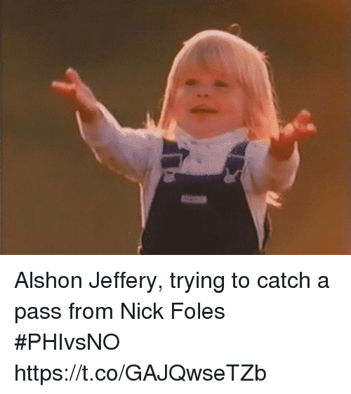 esmemes.com: Alshon Jeffery, trying to catch a pass from Nick Foles #PHIvsNO https://t.co/GAJQwseTZb