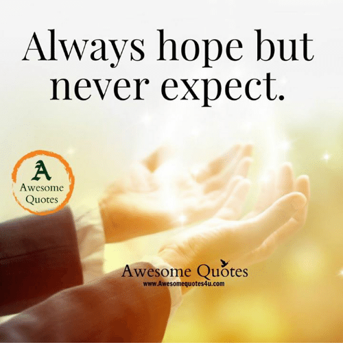 Quotes About People Who Notice: Always Hope But Never Expect Awesome Quotes Awesome Quotes