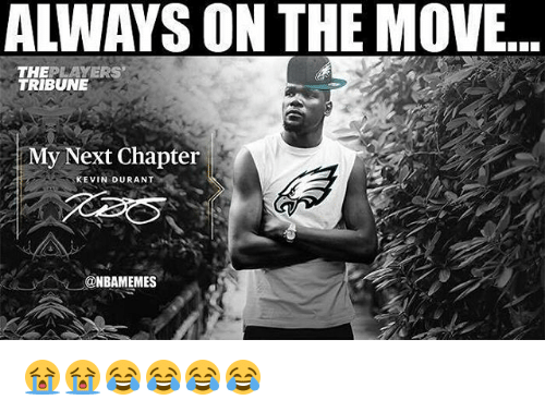 Kevin Durant, Nba, and Next: ALWAYS ON THE MOVE..  THEPLAYERS  TRIBUNE  My Next Chapter  KEVIN DURANT  @NBAMEMES 😭😭😂😂😂😂