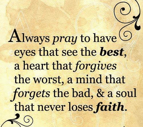 Bad, Memes, and The Worst: Always prau to have  eyes that see the best,  a heart that forgive.s  the worst, a mind that  forgets the bad, & a soul  that never loses faith