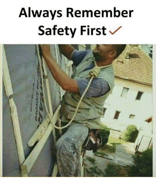 safety first: Always Remember  Safety First