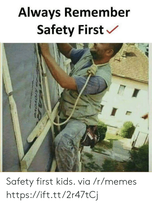 safety first: Always Remember  Safety First Safety first kids. via /r/memes https://ift.tt/2r47tCj