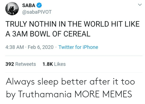 Sleep: Always sleep better after it too by Truthamania MORE MEMES