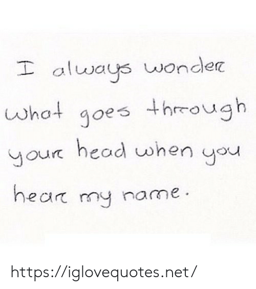 Head, Net, and Name: always wonde  oho goes hmough  our head when uou  what  hear my name https://iglovequotes.net/