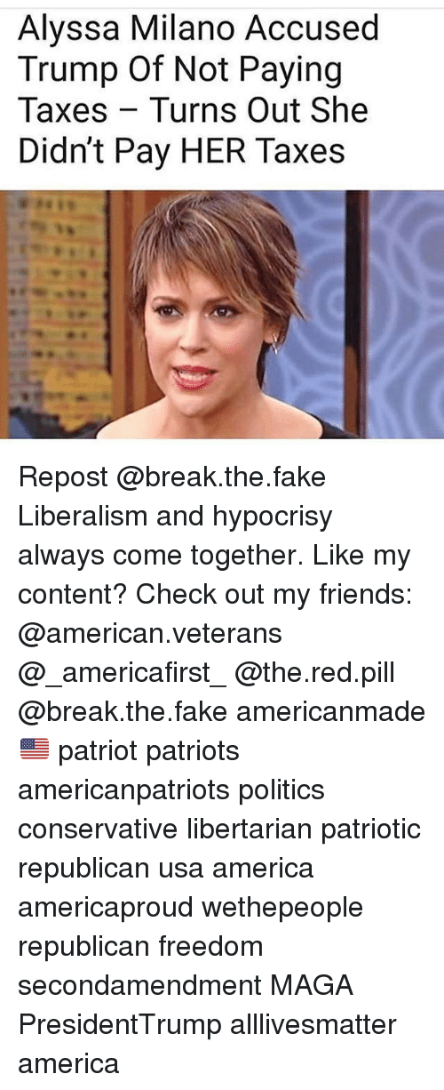 Alyssa Milano: Alyssa Milano Accused  Trump Of Not Paying  Taxes Turns Out She  Didn't Pay HER Taxes Repost @break.the.fake Liberalism and hypocrisy always come together. Like my content? Check out my friends: @american.veterans @_americafirst_ @the.red.pill @break.the.fake americanmade🇺🇸 patriot patriots americanpatriots politics conservative libertarian patriotic republican usa america americaproud wethepeople republican freedom secondamendment MAGA PresidentTrump alllivesmatter america