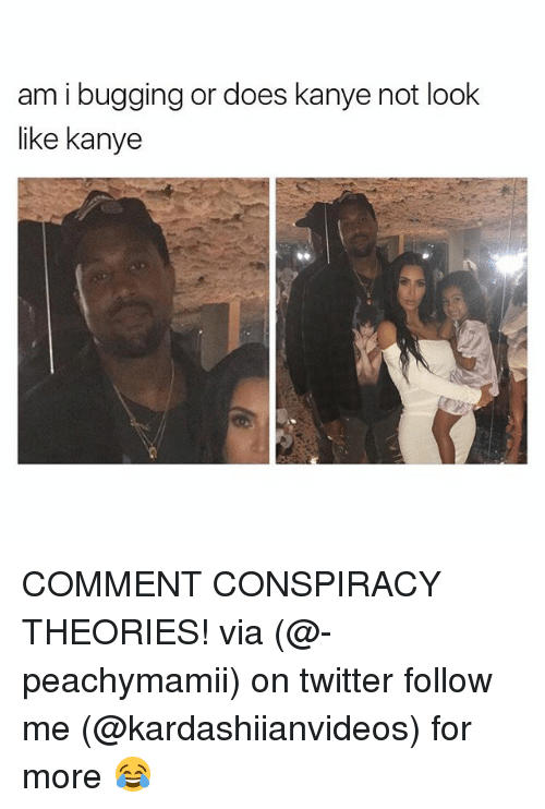 bugging: am i bugging or does kanye not look  like kanye COMMENT CONSPIRACY THEORIES! via (@-peachymamii) on twitter follow me (@kardashiianvideos) for more 😂