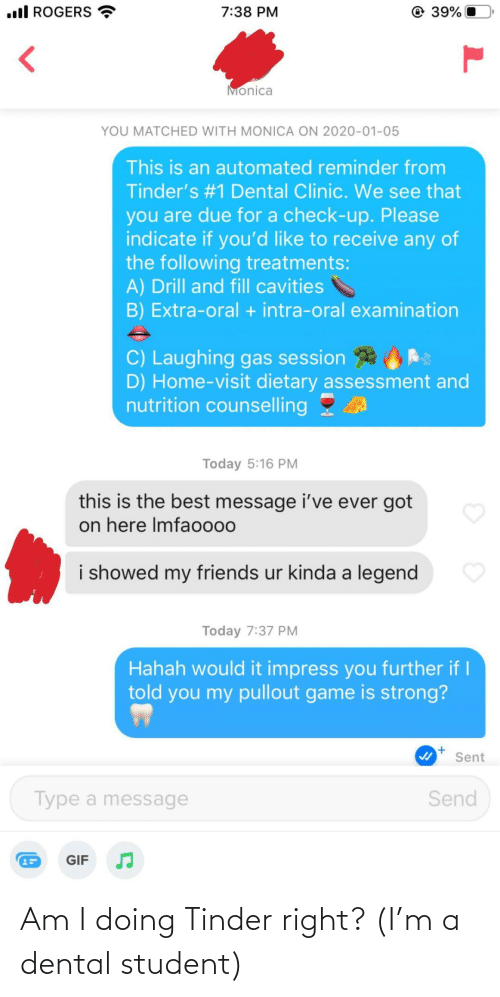 tinder: Am I doing Tinder right? (I'm a dental student)