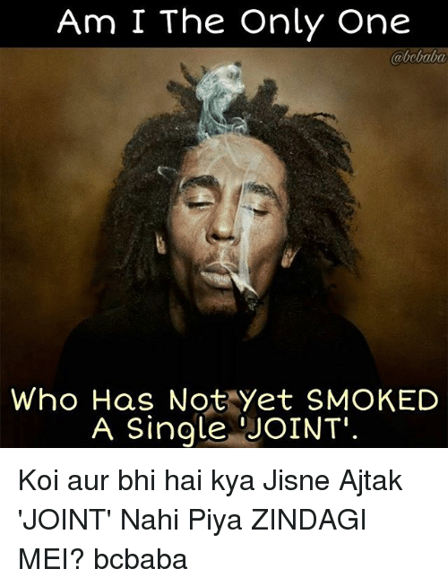 Memes, Only One, and Single: Am I The Only One  abebaba  Who Has Not Yet SMOKED  A Single JOINT Koi aur bhi hai kya Jisne Ajtak 'JOINT' Nahi Piya ZINDAGI MEI? bcbaba