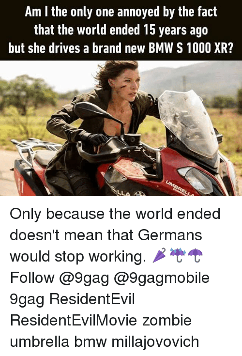 the worlds end: Am l the only one annoyed by the fact  that the world ended 15 years ago  but she drives a brand new BMW S 1000 XR? Only because the world ended doesn't mean that Germans would stop working. 🌂☔☂ Follow @9gag @9gagmobile 9gag ResidentEvil ResidentEvilMovie zombie umbrella bmw millajovovich