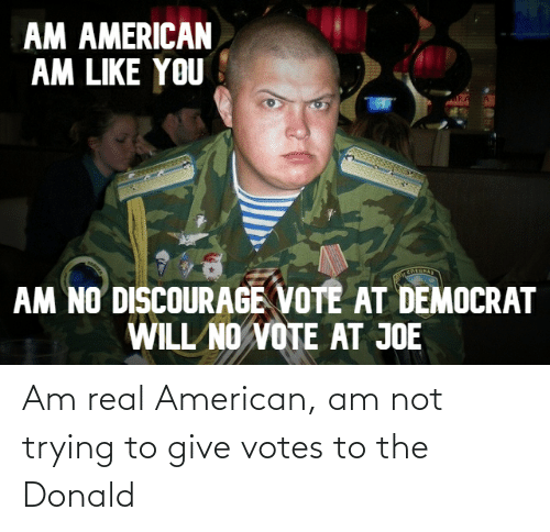 The Donald: Am real American, am not trying to give votes to the Donald
