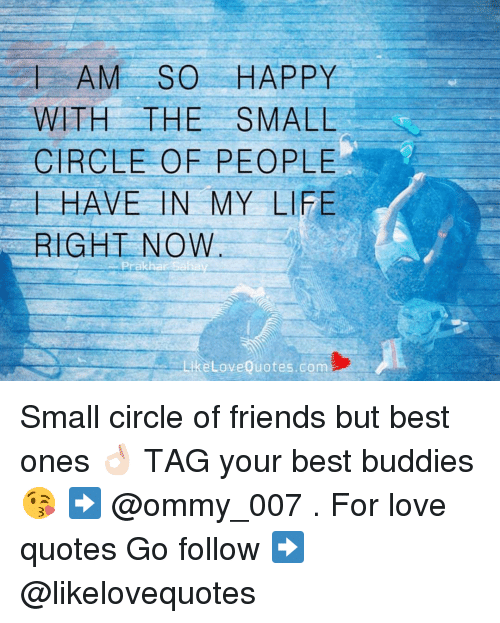 Am So Happy With The Small Circle Of People Have In My Life Right