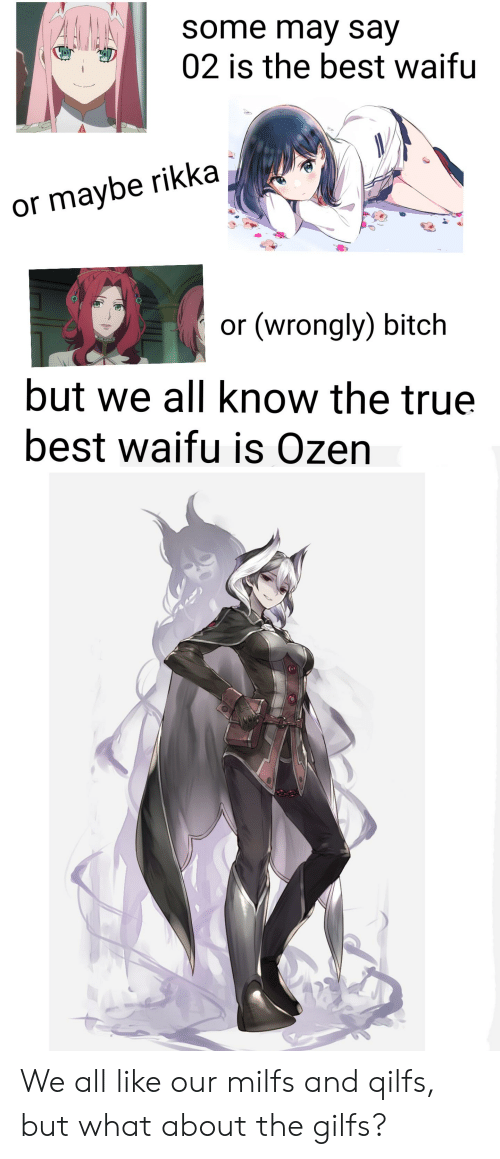 Rikka: AMA  some may say  02 is the best waifu  or maybe rikka  or (wrongly) bitch  but we all know the true  best waifu is Ozen We all like our milfs and qilfs, but what about the gilfs?