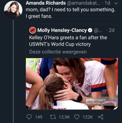 Dad, Molly, and World Cup: Amanda Richards @amandakat. · 1d  mom, dad? I need to tell you something.  I greet fans.  Molly Hensley-Clancy O @. · 2d  Kelley O'Hara greets a fan after the  USWNT's World Cup victory  Deze collectie weergeven  gettyimages  Marcio Machado  27 12,9K  149  122K  USA